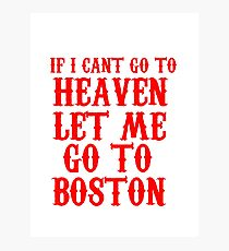 IF I CAN'T GO TO HEAVEN LET ME GO TO BOSTON FUNNY T-SHIRT Photographic Print