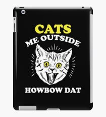 Cats Me Outside HowBow Dat Shirt iPad Case/Skin