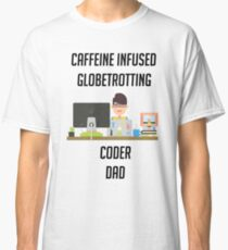 Coder dad loves family, coffee and travelling Classic T-Shirt