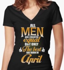 ALL MEN ARE CREATED EQUAL BUT ONLY THE BEST ARE BORN IN APRIL Women's Fitted V-Neck T-Shirt
