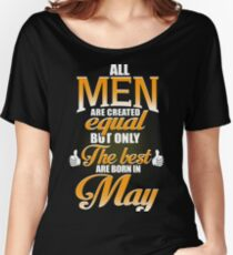 ALL MEN ARE CREATED EQUAL BUT ONLY THE BEST ARE BORN IN MAY Women's Relaxed Fit T-Shirt