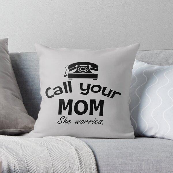 Call Your Mom - She Worries Motivational Design Throw Pillow