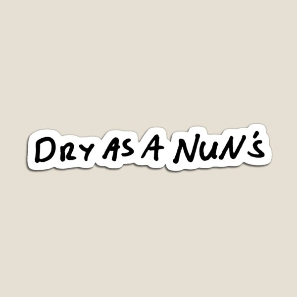 Dry as a nun's Magnet