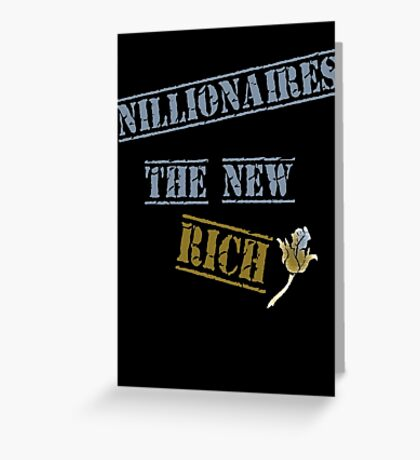 Nillionaires Are The New Rich Greeting Card