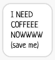 i need coffee now (save me) Sticker