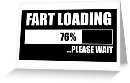 Fart loading please wait funny greeting cards by mhowe91 redbubble fart loading please wait funny by mhowe91 m4hsunfo