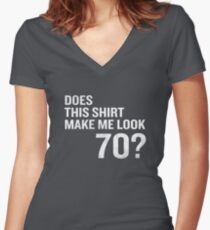 Does This Shirt Make Me Look 70 Funny 70th Birthday Women's Fitted V-Neck T-Shirt