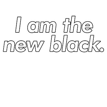 I am the new black. by AndrewACaldwell