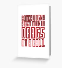 Butch queen first time in drags at a ball Greeting Card
