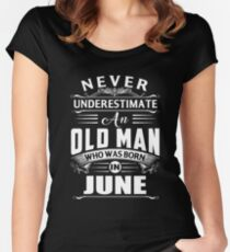 An old man who was born in June T-shirt Women's Fitted Scoop T-Shirt