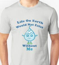 Life on earth would not exist without me Unisex T-Shirt