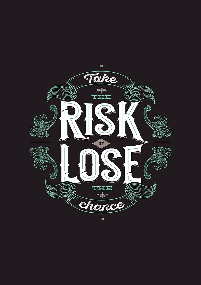 TAKE THE RISK  by snevi