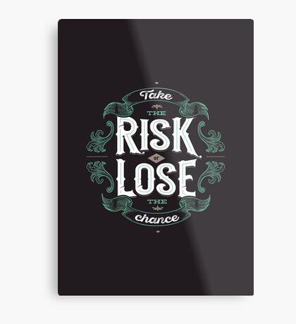 TAKE THE RISK  Metal Print