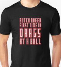 Butch queen first time in drags at a ball Unisex T-Shirt
