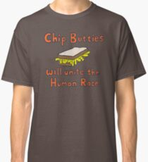 Chip Butties Will Unite the Human Race - T-shirts etc. Classic T-Shirt
