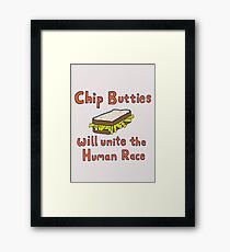 Chip Butties Will Unite the Human Race - T-shirts etc. Framed Print