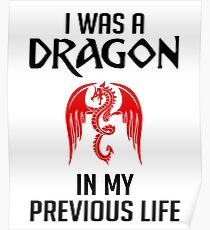 I Was A Dragon In My Previous Life - Dragons, Dragon Slayer, Red Dragon Gift and Apparel Poster