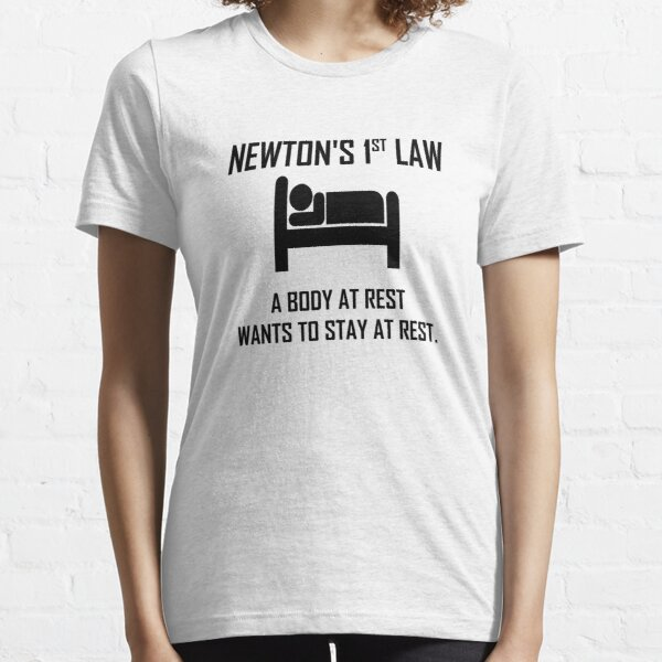 Newton's First Law- Funny Physics Joke Essential T-Shirt