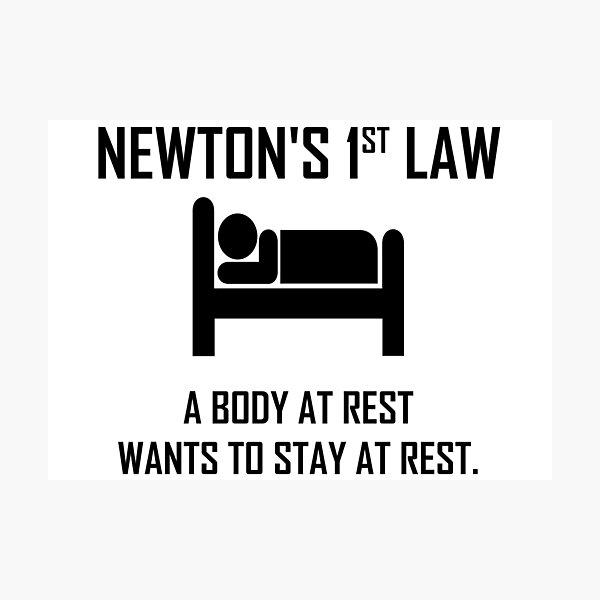 Newton's First Law- Funny Physics Joke Photographic Print