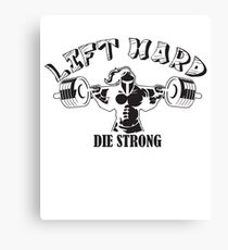 Lift Hard Die Strong Canvas Print