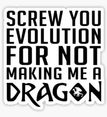 Screw You Evolution For Not Making Me A Dragon - Funny Dragons, Dragon Slayer, Red Dragon Gift and Apparel Sticker