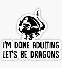 I'm Done Adulting Let's Be Dragons - Funny Dragon Slayer, Red Dragon Gift and Apparel Sticker