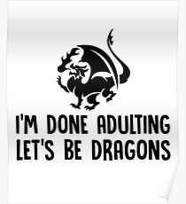 I'm Done Adulting Let's Be Dragons - Funny Dragon Slayer, Red Dragon Gift and Apparel Poster