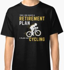 Retirement Plan Funny Bicycle Cycling Humor Graphic Classic T-Shirt