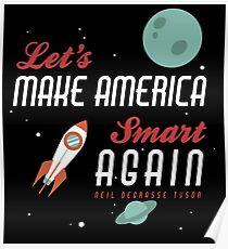 Neil deGrasse Tyson Quote Make America Smart Again Poster