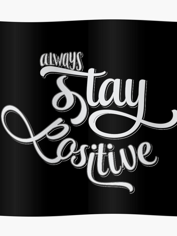 Bleiben Sie Immer Positiv Inspirierend Und Motivierend Leben Zitate Und Spruche Typografie Niedlich Text Design Poster