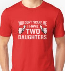 You Don't Scare Me I Have 2 Daughters Funny Father Unisex T-Shirt