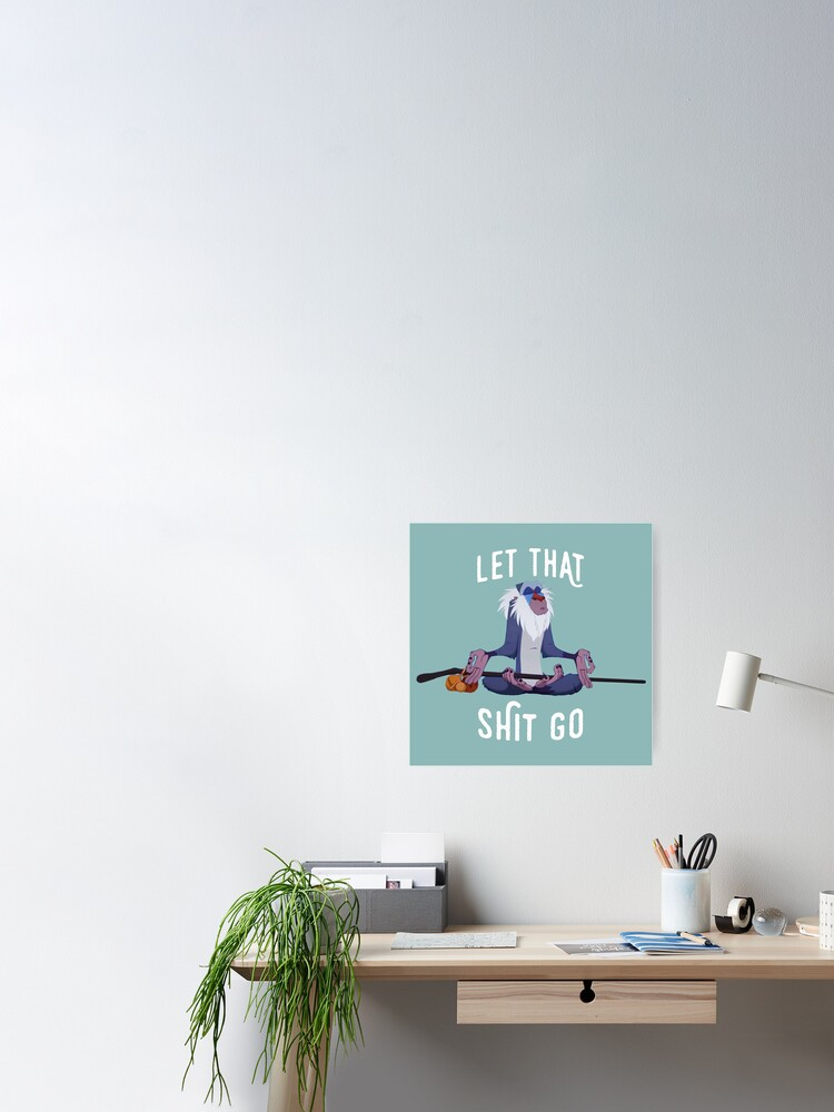 Alternate view of Let that shit go Poster