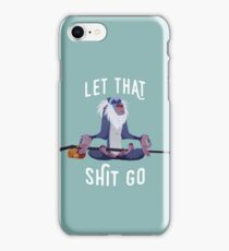 Let that shit go iPhone Case/Skin