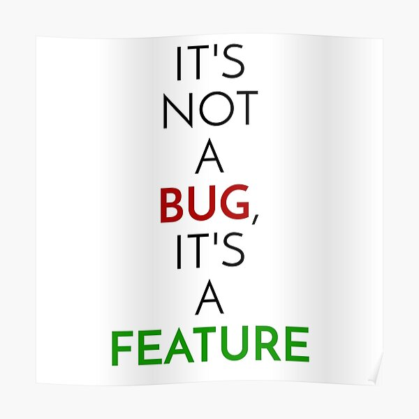 It's not a bug, it's a feature Poster