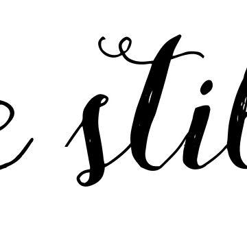 Be Still - Psalm 46:10  by haileypatrick