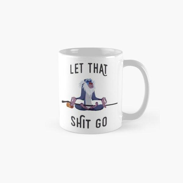 Let that shit Go Classic Mug