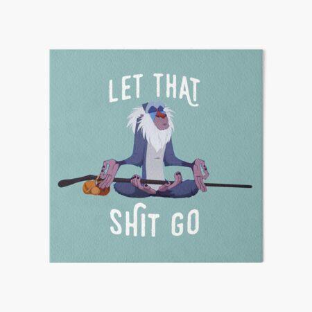 Let that shit go Art Board Print