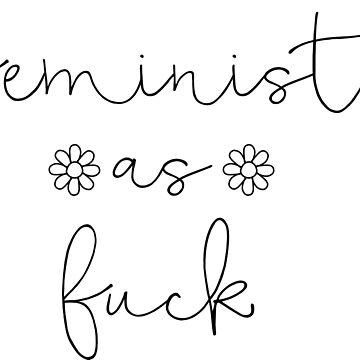 Feminist As Fuck by feministshirts