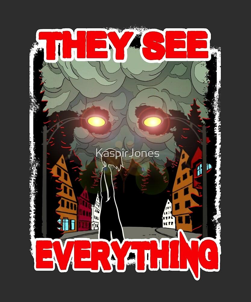 They See Everything by KaspirJones