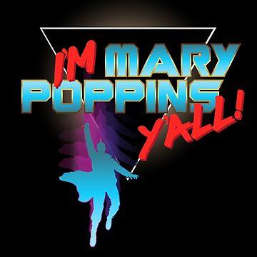 I'm Mary Poppins Y'all! by DesignInkz