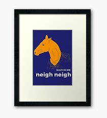 Watch Me Neigh Neigh: Horse Lovers Unite! Framed Print
