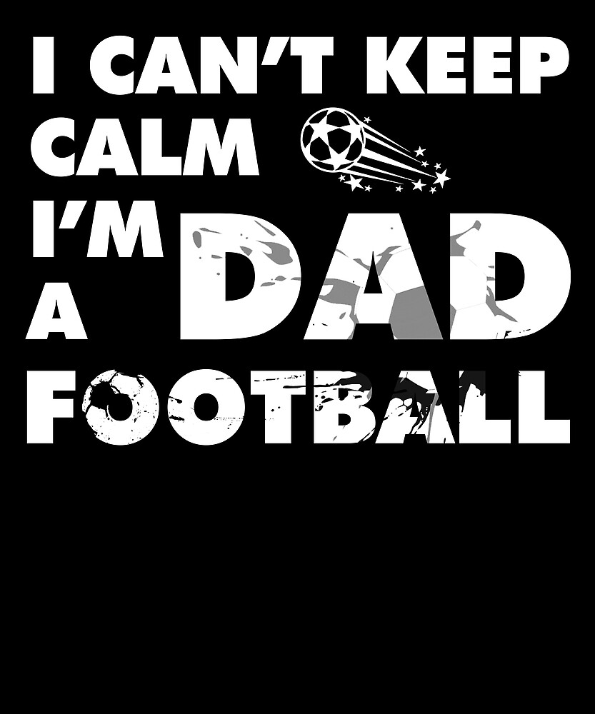 Can't Keep Calm I'm A  Football Dad T Shirt Fathers Day Gift by sondinh