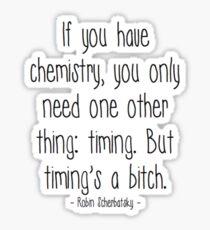 Chemistry and Timing - Robin Scherbatsky Sticker
