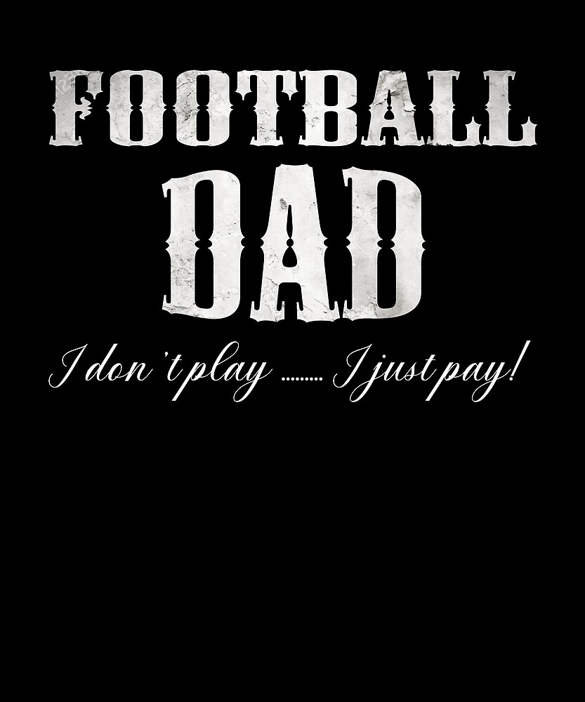 Football Dad T Shirt Don't Play Just Pay Fathers Day gift by sondinh