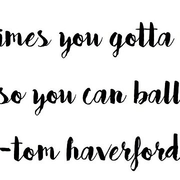 sometimes you gotta work a little so you can ball a lot tom haverford quote by cedougherty