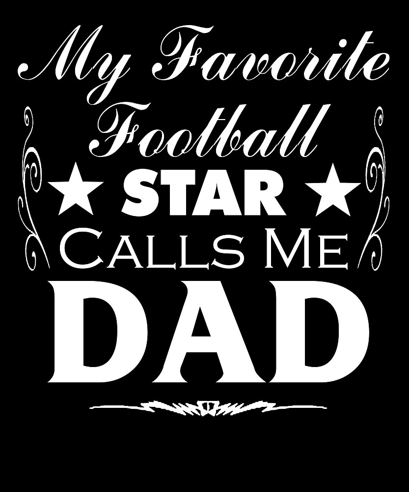 MY FAVORITE FOOTBALL STAR CALLS ME DAD T SHIRT FATHERS DAY GIFT by sondinh