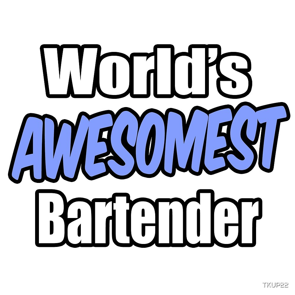 World's Awesomest Bartender by TKUP22