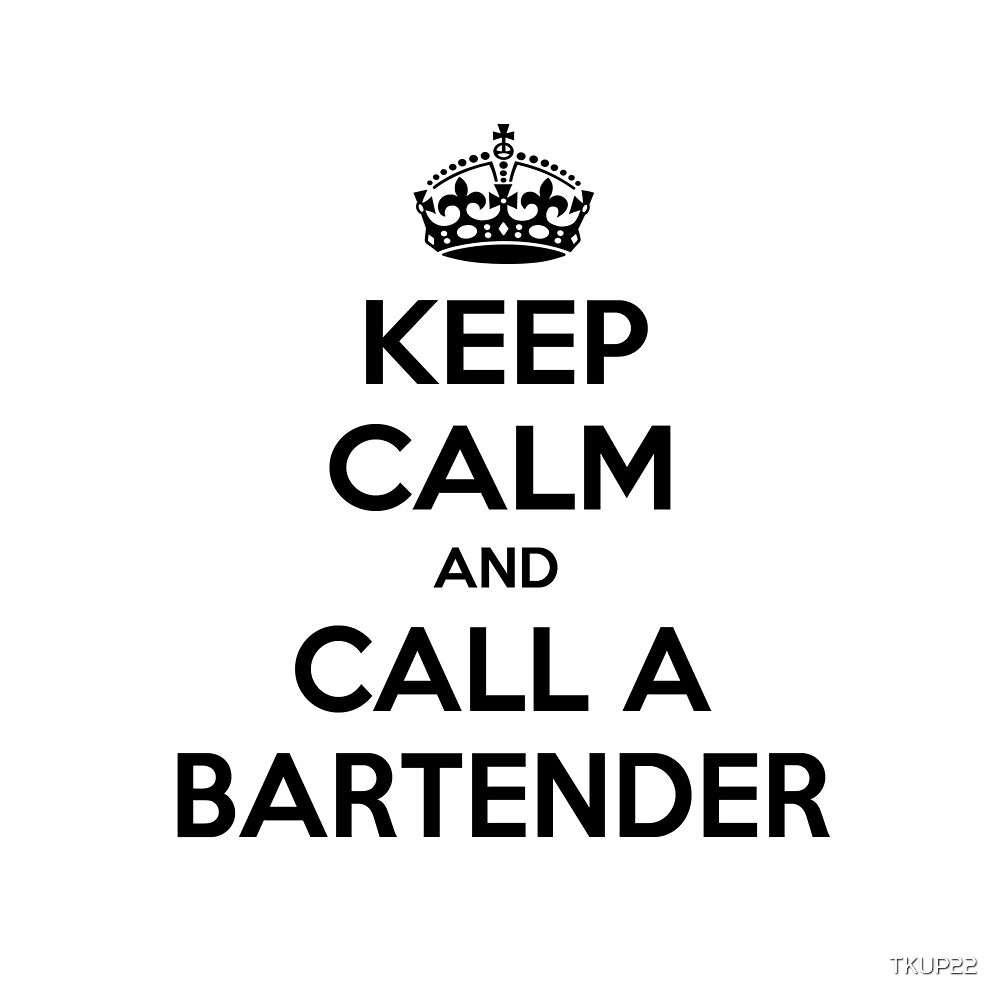 Keep Calm and Call a Bartender by TKUP22