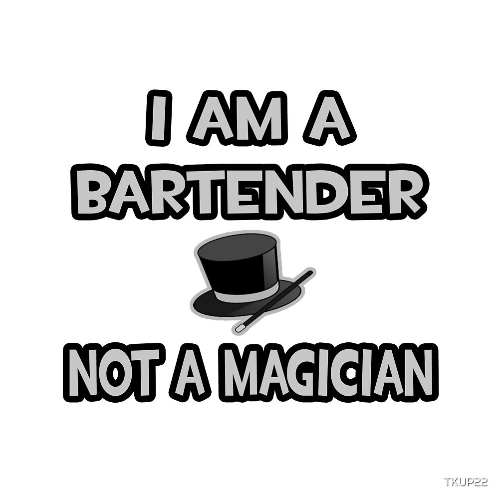 I Am A Bartender, Not A Magician by TKUP22