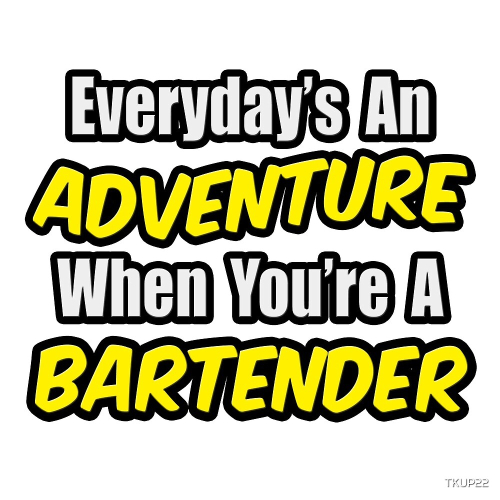 Everyday's An Adventure .. Bartender by TKUP22